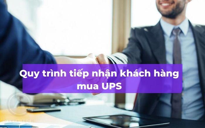 Quy trình tiếp nhận - Địa chỉ bán UPS chính hãng DAKIATECH