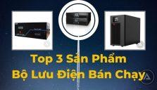 Top 3 Sản Phẩm Bộ Lưu Điện Bán Chạy Nhất Tại Dakia Group
